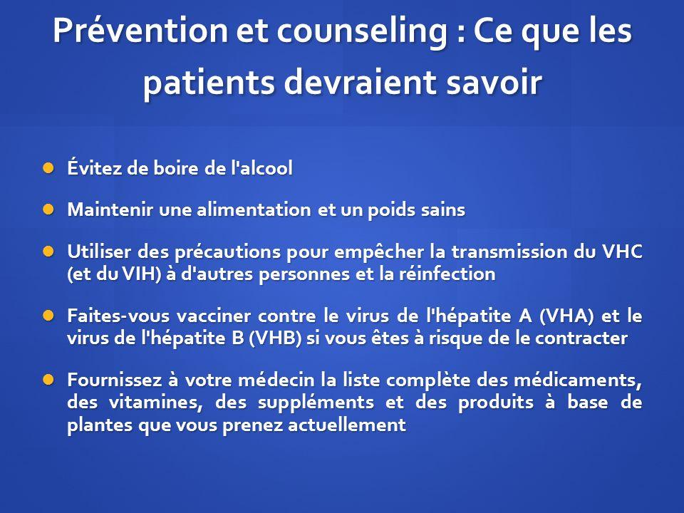Prévention et counseling : Ce que les patients devraient savoir Évitez de boire de l'alcool Évitez de boire de l'alcool Maintenir une alimentation et
