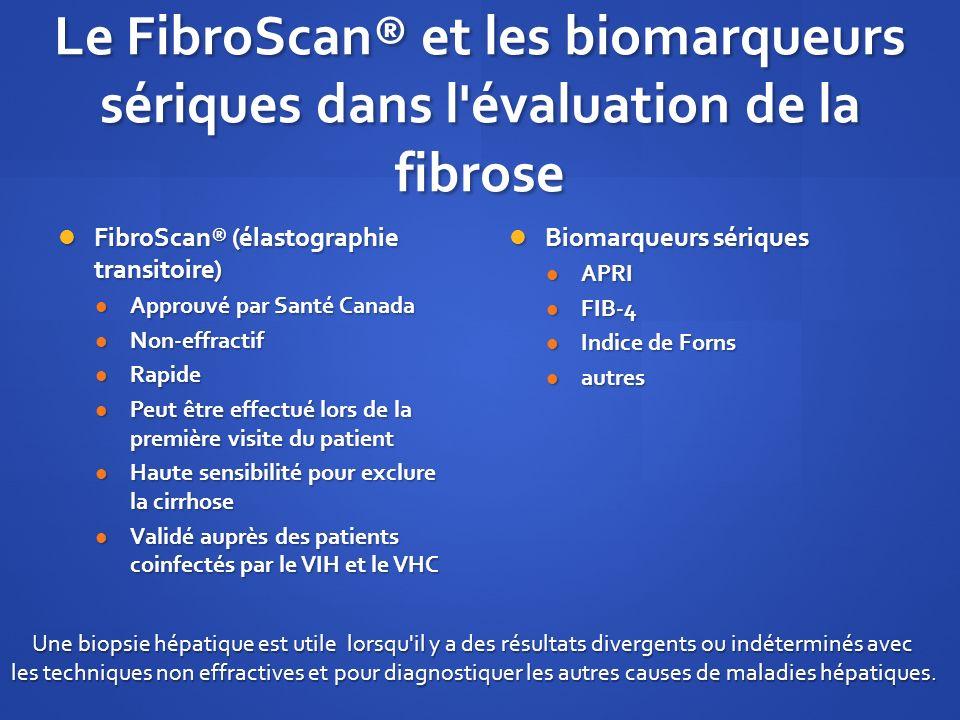 Le FibroScan® et les biomarqueurs sériques dans l'évaluation de la fibrose FibroScan® (élastographie transitoire) FibroScan® (élastographie transitoir