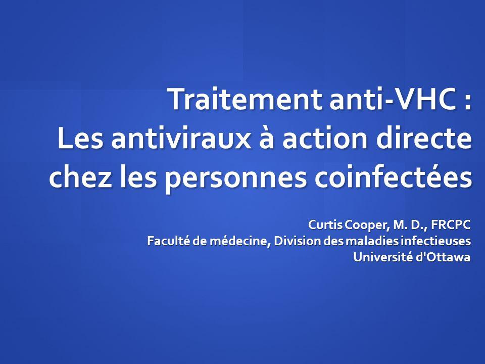 Traitement anti-VHC : Les antiviraux à action directe chez les personnes coinfectées Curtis Cooper, M. D., FRCPC Faculté de médecine, Division des mal