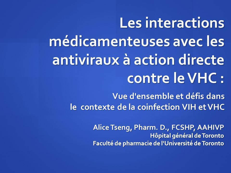 Les interactions médicamenteuses avec les antiviraux à action directe contre le VHC : Alice Tseng, Pharm. D., FCSHP, AAHIVP Hôpital général de Toronto