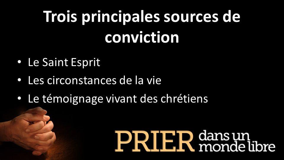 Trois principales sources de conviction Le Saint Esprit Les circonstances de la vie Le témoignage vivant des chrétiens