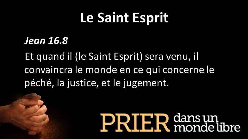 Le Saint Esprit Jean 16.8 Et quand il (le Saint Esprit) sera venu, il convaincra le monde en ce qui concerne le péché, la justice, et le jugement.