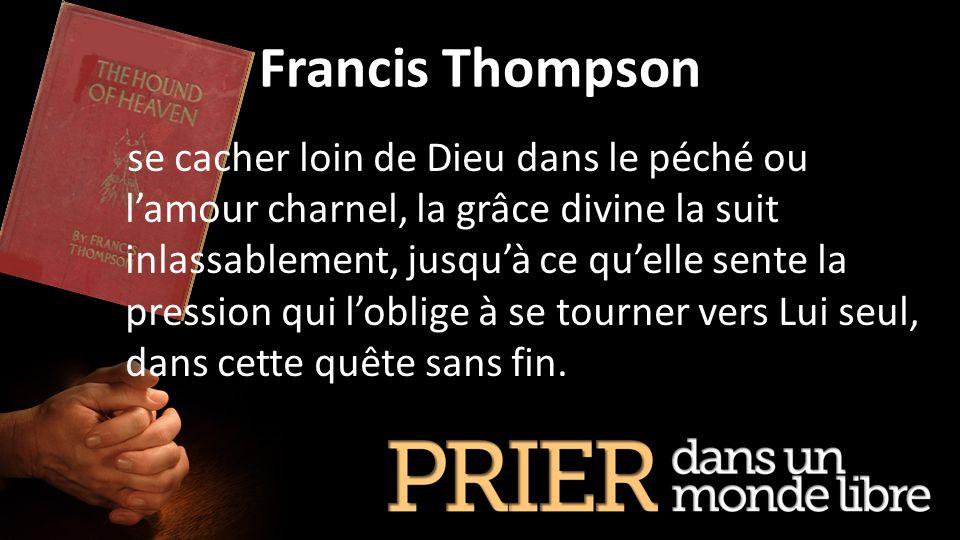 Francis Thompson se cacher loin de Dieu dans le péché ou lamour charnel, la grâce divine la suit inlassablement, jusquà ce quelle sente la pression qu