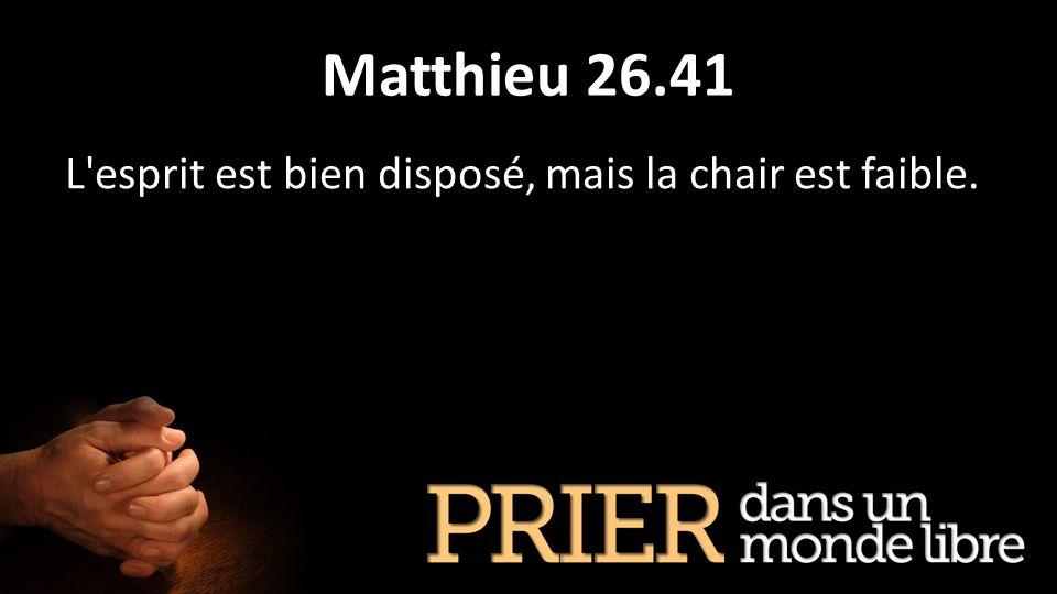 Matthieu 26.41 L'esprit est bien disposé, mais la chair est faible.