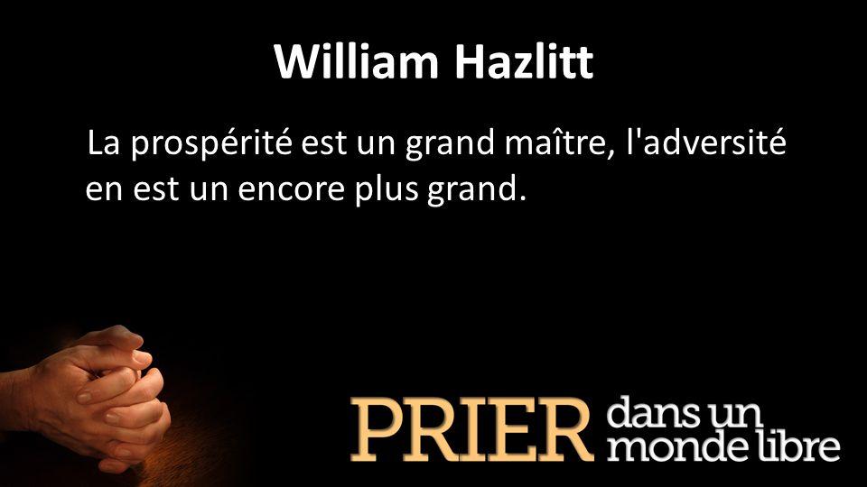 William Hazlitt La prospérité est un grand maître, l'adversité en est un encore plus grand.