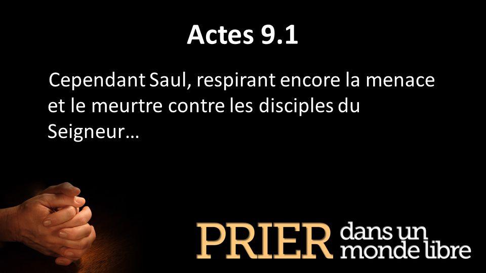 Actes 9.1 Cependant Saul, respirant encore la menace et le meurtre contre les disciples du Seigneur…