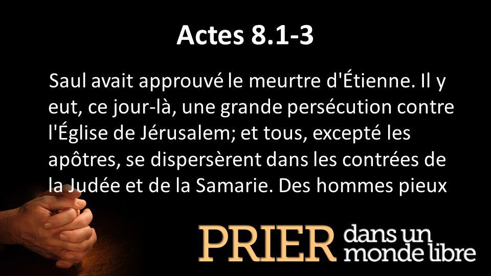 Actes 8.1-3 Saul avait approuvé le meurtre d'Étienne. Il y eut, ce jour-là, une grande persécution contre l'Église de Jérusalem; et tous, excepté les