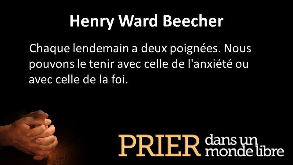 Henry Ward Beecher Chaque lendemain a deux poignées. Nous pouvons le tenir avec celle de l'anxiété ou avec celle de la foi.