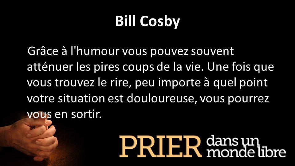 Bill Cosby Grâce à l'humour vous pouvez souvent atténuer les pires coups de la vie. Une fois que vous trouvez le rire, peu importe à quel point votre
