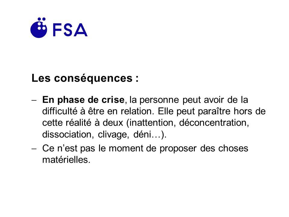 Les conséquences : En phase de crise, la personne peut avoir de la difficulté à être en relation.