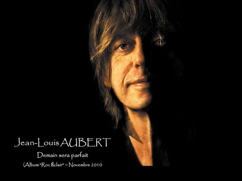 Paroles et Musique : Jean-Louis AUBERT Extrait du disque ROC – ECLAIR (Novembre 2010) Conception et Réalisation : JP.