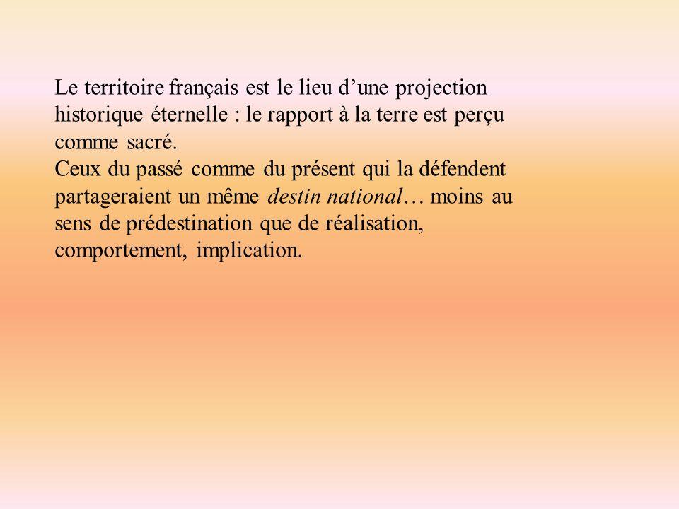 Le territoire français est le lieu dune projection historique éternelle : le rapport à la terre est perçu comme sacré.