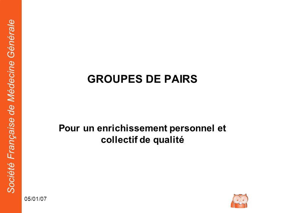 Société Française de Médecine Générale 05/01/07 GROUPES DE PAIRS Pour un enrichissement personnel et collectif de qualité