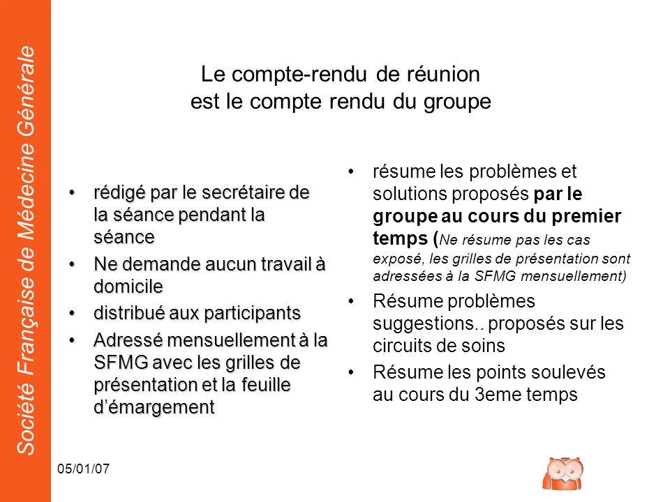 Société Française de Médecine Générale 05/01/07 Le compte-rendu de réunion est le compte rendu du groupe rédigé par le secrétaire de la séance pendant