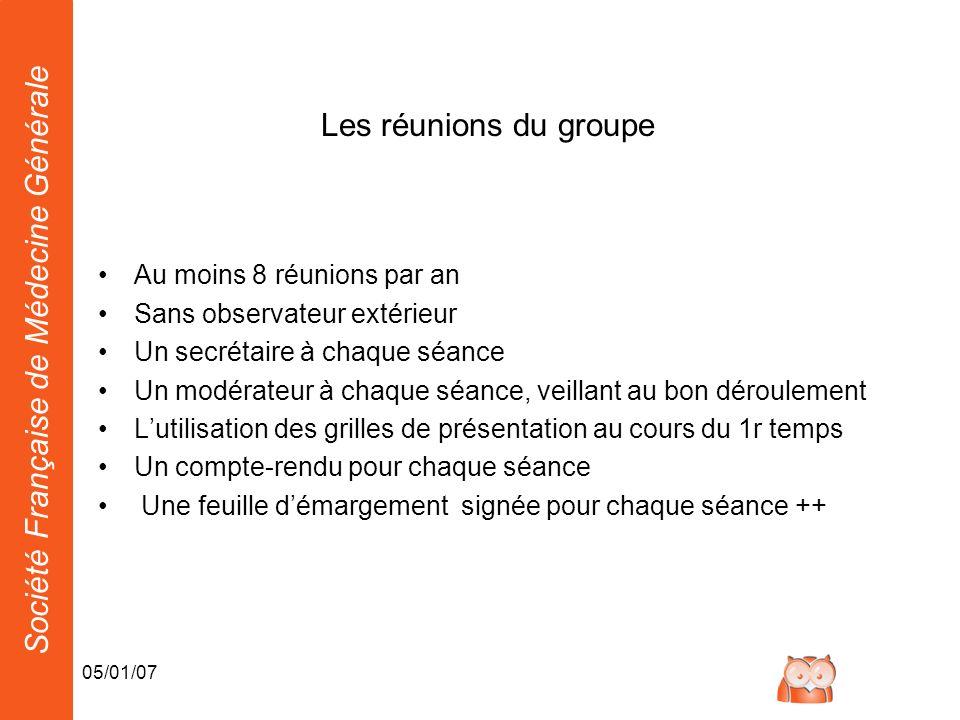 Société Française de Médecine Générale 05/01/07 Les réunions du groupe Au moins 8 réunions par an Sans observateur extérieur Un secrétaire à chaque sé