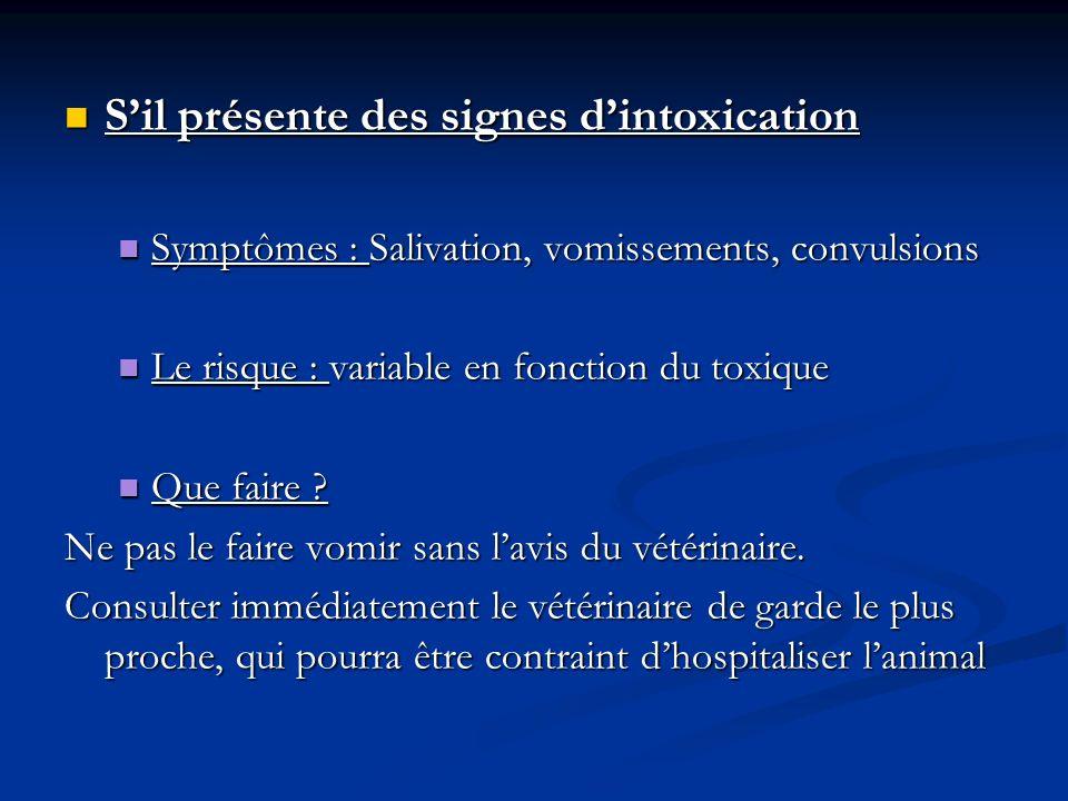 Sil présente des signes dintoxication Sil présente des signes dintoxication Symptômes : Salivation, vomissements, convulsions Symptômes : Salivation,