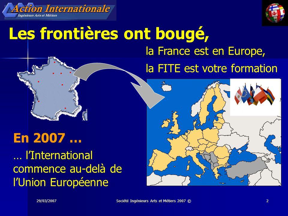 29/03/2007Société Ingénieurs Arts et Métiers 2007 ©2 Les frontières ont bougé, En 2007 … … lInternational commence au-delà de lUnion Européenne la Fra