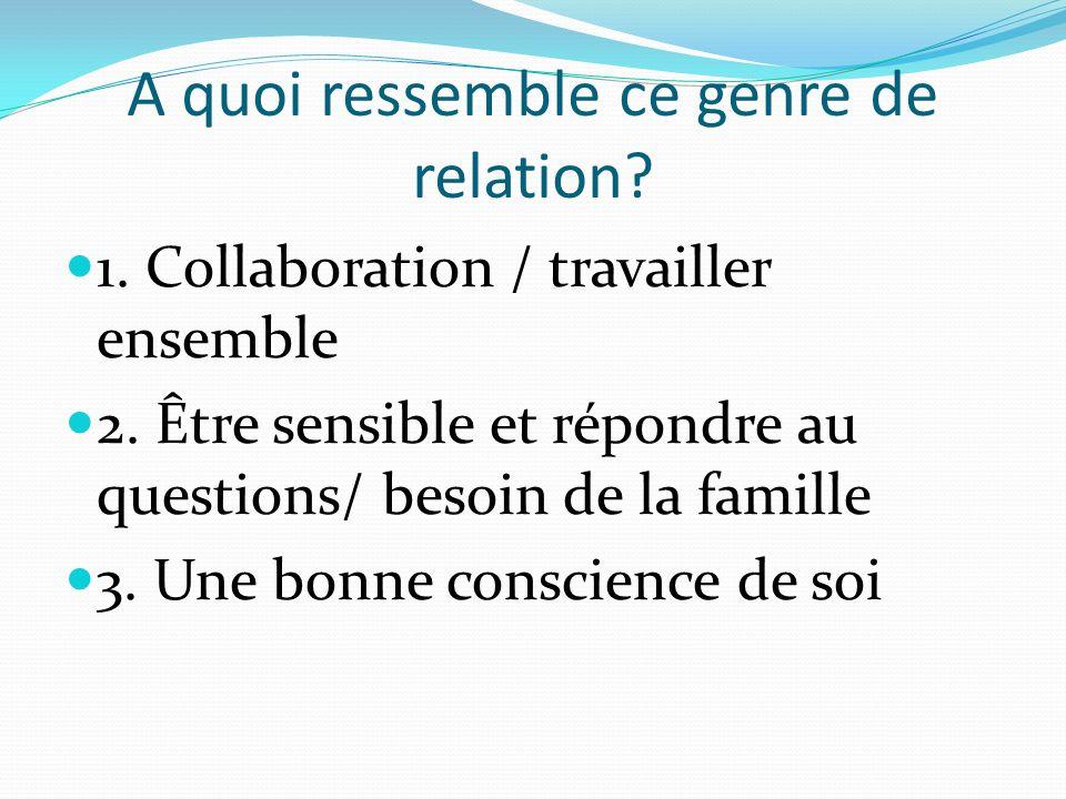 A quoi ressemble ce genre de relation. 1. Collaboration / travailler ensemble 2.