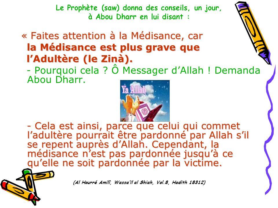 Le Prophète (saw) donna des conseils, un jour, à Abou Dharr en lui disant : « Faites attention à la Médisance, car la Médisance est plus grave que la