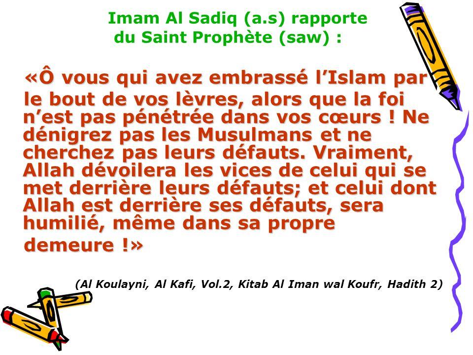 Imam Al Sadiq (a.s) rapporte du Saint Prophète (saw) : «Ô vous qui avez embrassé lIslam par «Ô vous qui avez embrassé lIslam par le bout de vos lèvres