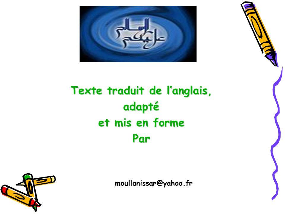 Texte traduit de langlais, adapté et mis en forme Par moullanissar@yahoo.fr moullanissar@yahoo.fr