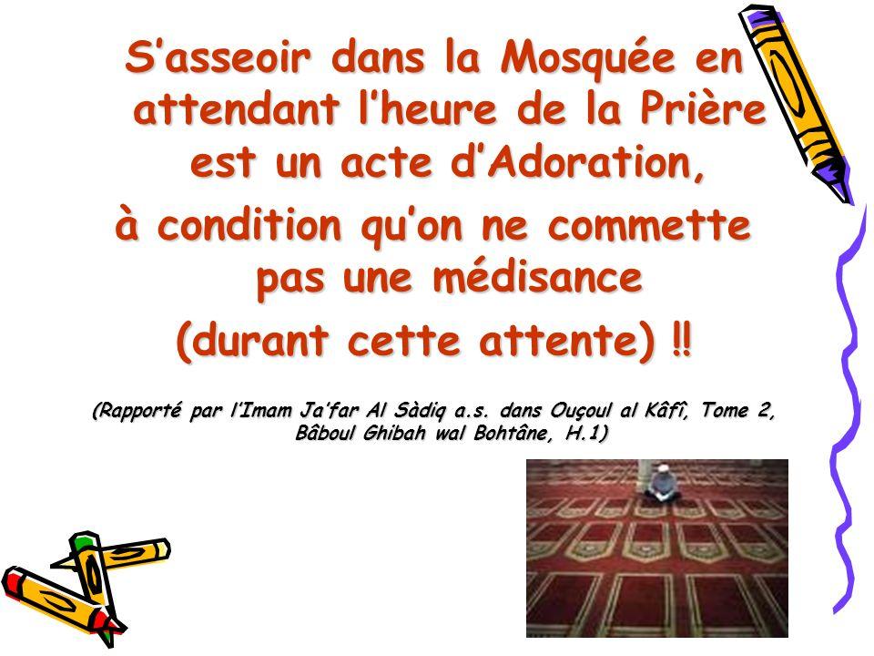 Sasseoir dans la Mosquée en attendant lheure de la Prière est un acte dAdoration, à condition quon ne commette pas une médisance (durant cette attente