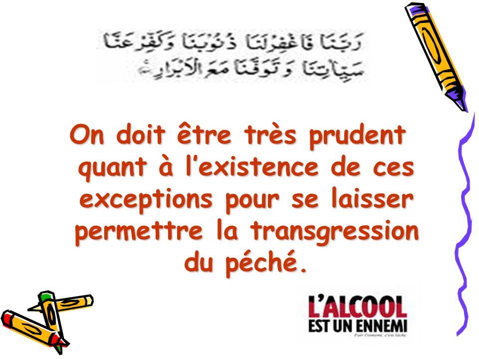 On doit être très prudent quant à lexistence de ces exceptions pour se laisser permettre la transgression du péché.