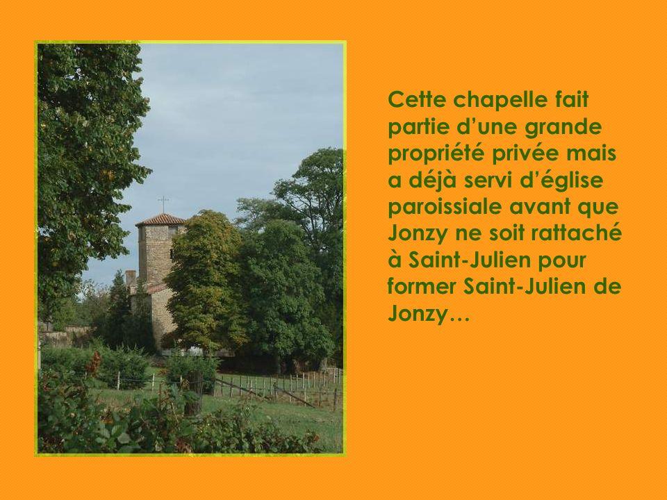 Cette chapelle fait partie dune grande propriété privée mais a déjà servi déglise paroissiale avant que Jonzy ne soit rattaché à Saint-Julien pour former Saint-Julien de Jonzy…