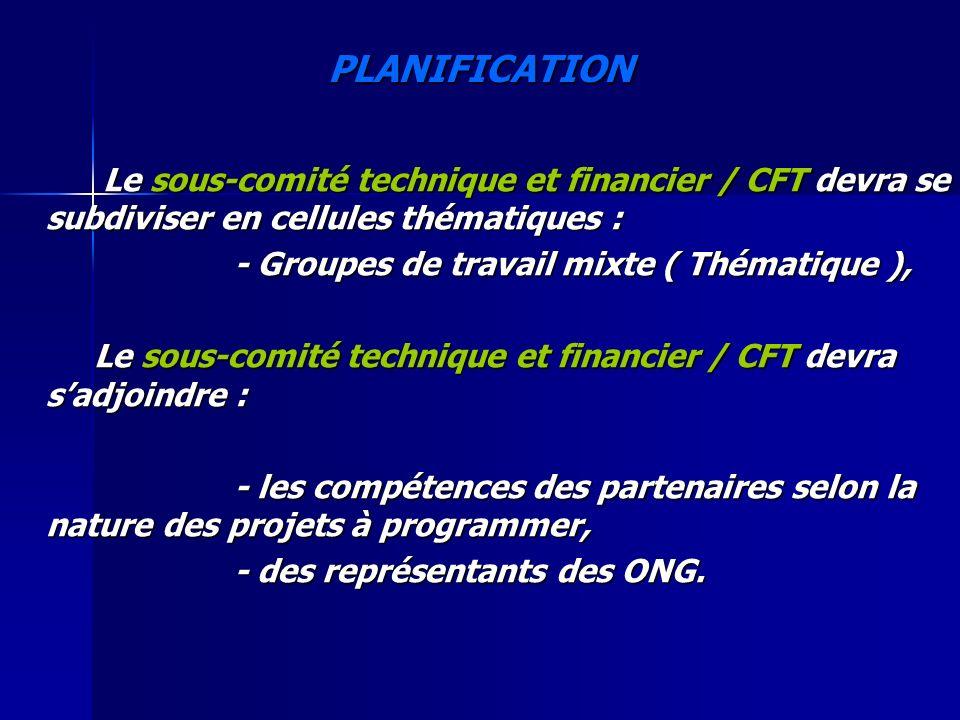 PLANIFICATION Le sous-comité technique et financier / CFT devra se subdiviser en cellules thématiques : Le sous-comité technique et financier / CFT de