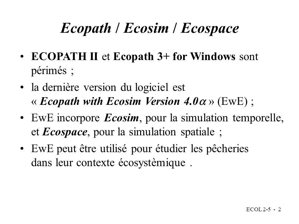 ECOL 2-5 - 2 ECOPATH II et Ecopath 3+ for Windows sont périmés ; la dernière version du logiciel est « Ecopath with Ecosim Version 4.0 » (EwE) ; EwE incorpore Ecosim, pour la simulation temporelle, et Ecospace, pour la simulation spatiale ; EwE peut être utilisé pour étudier les pêcheries dans leur contexte écosystèmique.