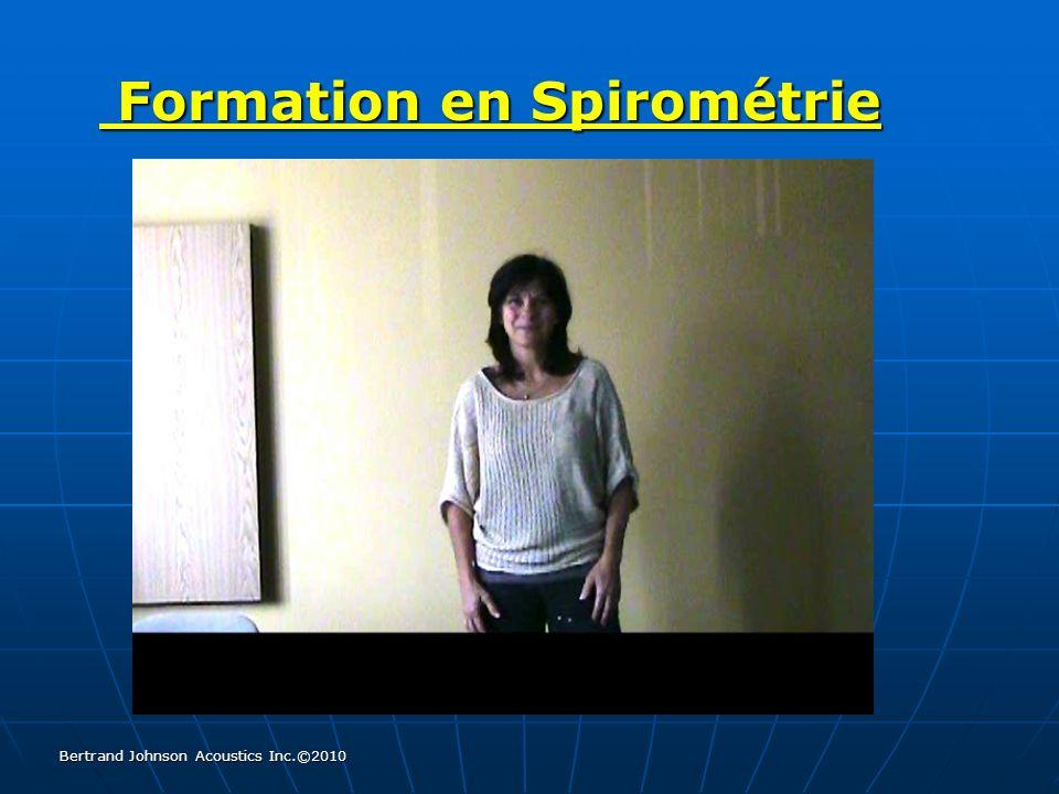 Formation en Spirométrie Formation en Spirométrie Bertrand Johnson Acoustics Inc.©2010