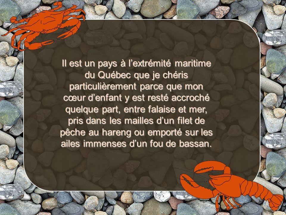 Jamais pays ne donna de noms aussi poétiques à ses villages et à ses hameaux; Manche dÉpée, Petit Pabos, Les Tourelles, Cap des Rosiers, Pointe-à- la-Garde, Pointe à la Frégate...