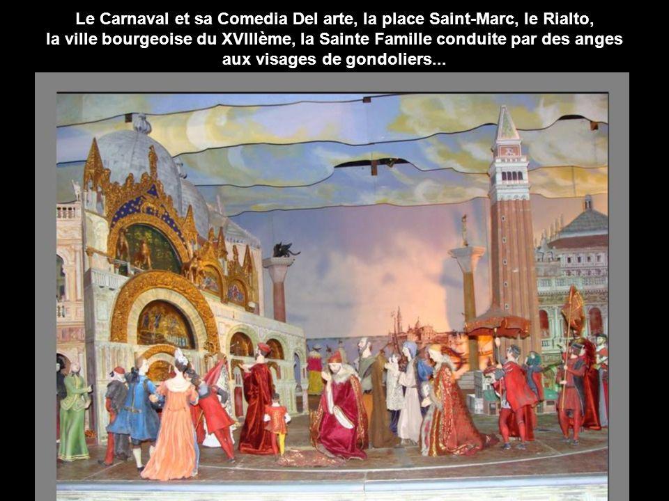 200 personnages vénitiens dont parmi eux beaucoup dautomates, accompagnent une étonnante Sainte Famille installée sur un bateau...