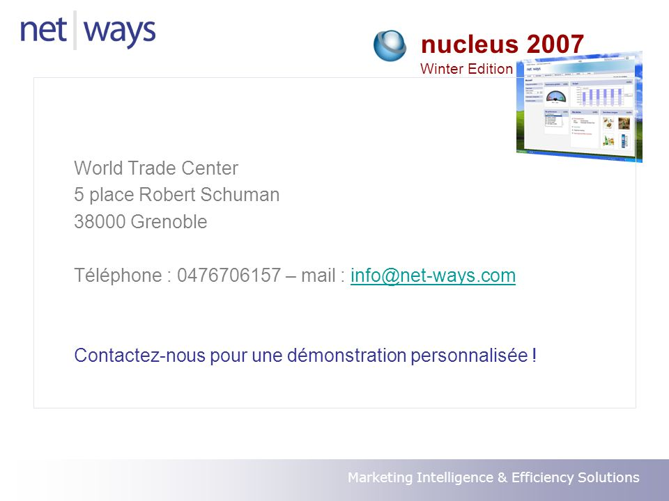 Marketing Intelligence & Efficiency Solutions nucleus 2007 Winter Edition World Trade Center 5 place Robert Schuman 38000 Grenoble Téléphone : 0476706