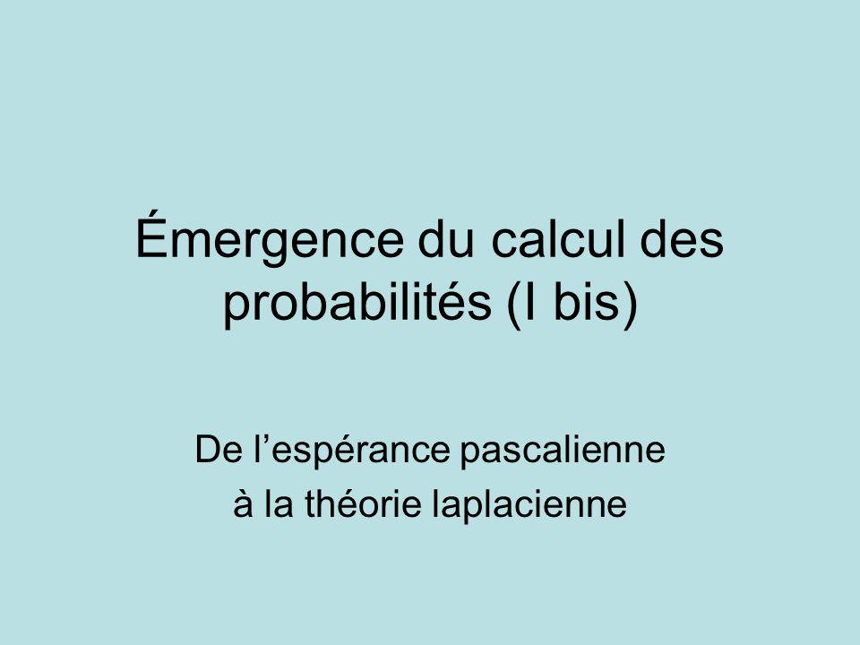 Émergence du calcul des probabilités (I bis) De lespérance pascalienne à la théorie laplacienne