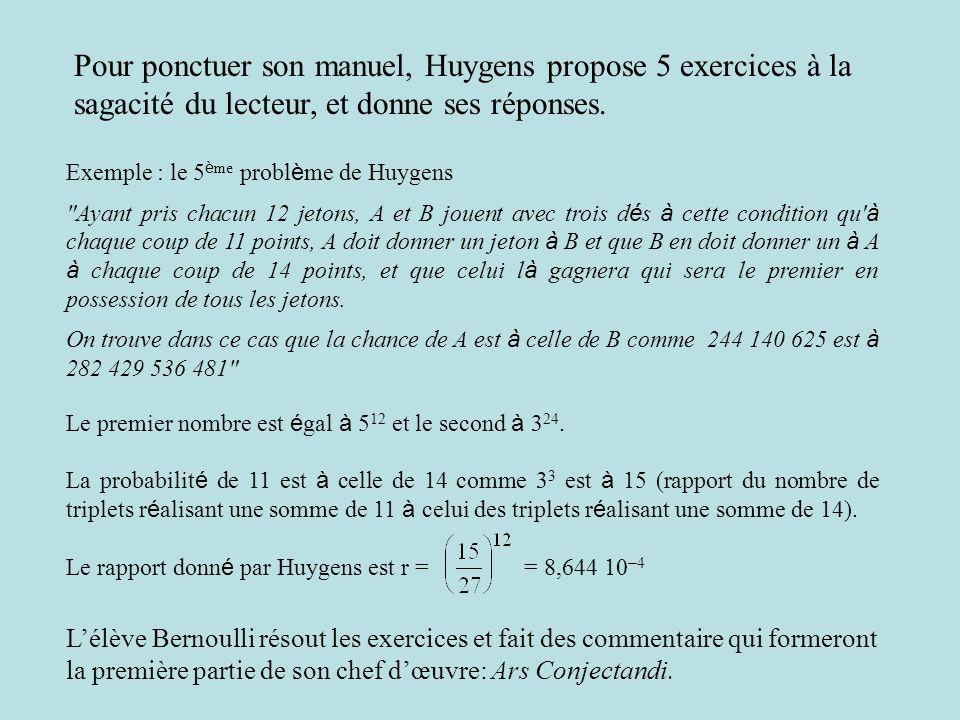 Pour ponctuer son manuel, Huygens propose 5 exercices à la sagacité du lecteur, et donne ses réponses.