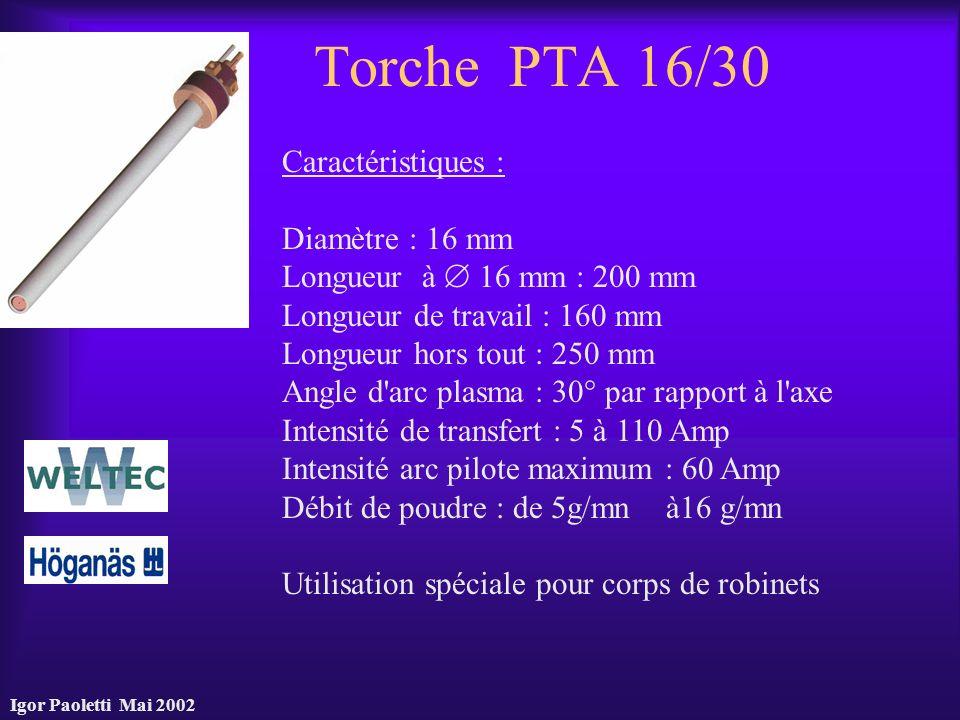 Igor Paoletti Mai 2002 Torche PTA 16/30 Caractéristiques : Diamètre : 16 mm Longueur à 16 mm : 200 mm Longueur de travail : 160 mm Longueur hors tout