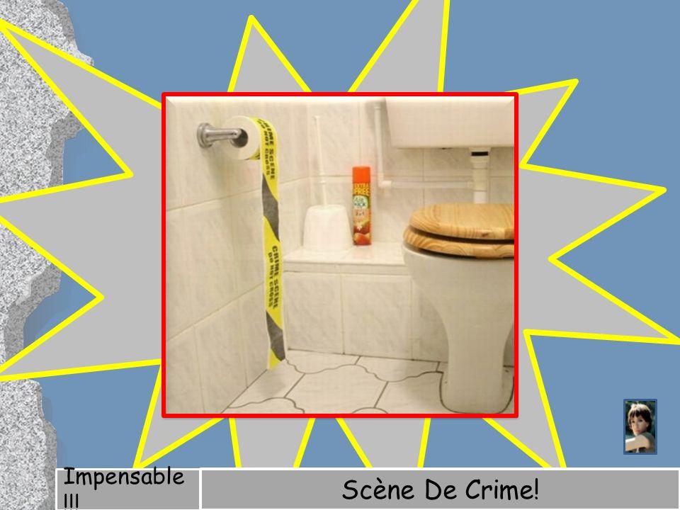 Impensable !!! Scène De Crime!