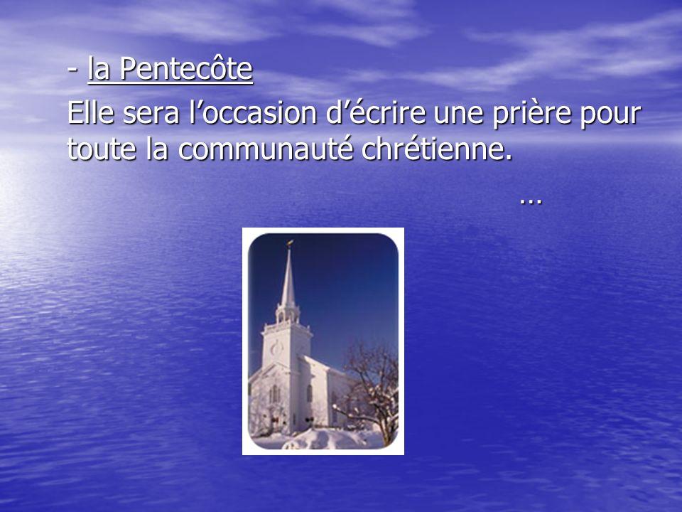 - la Pentecôte Elle sera loccasion décrire une prière pour toute la communauté chrétienne. …