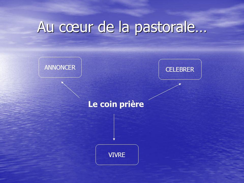 Au cœur de la pastorale… ANNONCER CELEBRER VIVRE Le coin prière