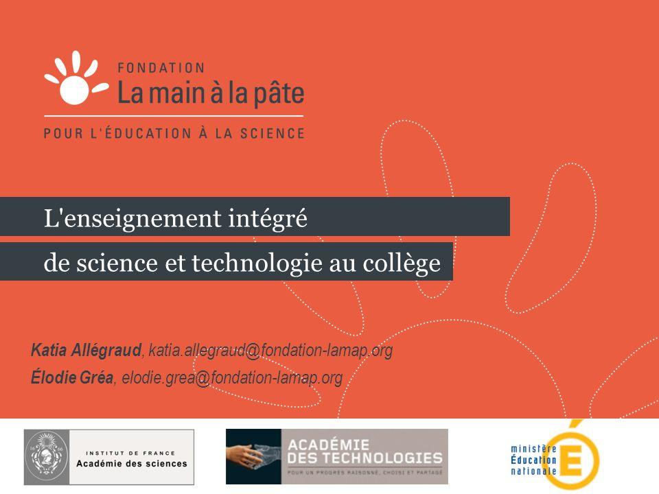 1 27 septembre 2013 L'enseignement intégré de science et technologie au collège Katia Allégraud, katia.allegraud@fondation-lamap.org Élodie Gréa, elod