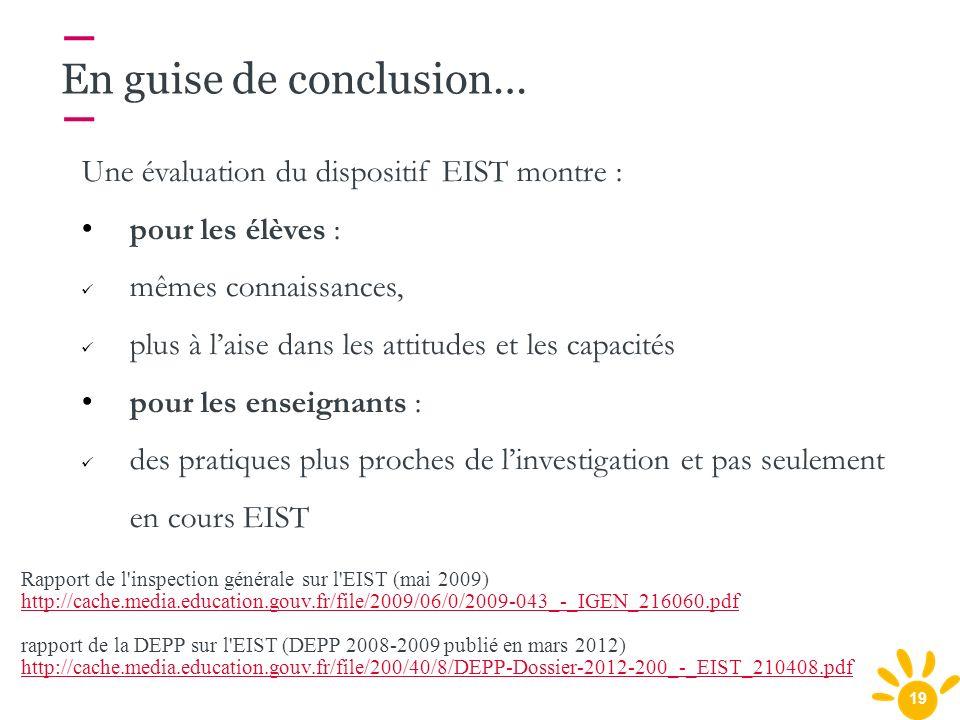 19 En guise de conclusion… Une évaluation du dispositif EIST montre : pour les élèves : mêmes connaissances, plus à laise dans les attitudes et les ca