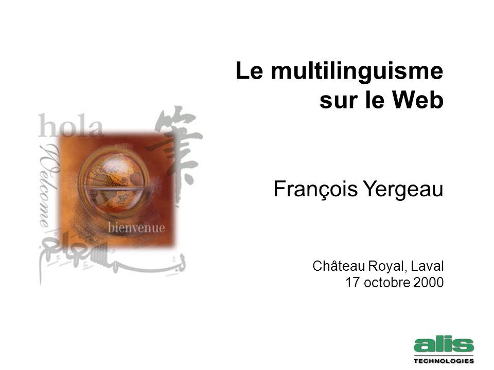 Le multilinguisme sur le Web Château Royal, Laval 17 octobre 2000 François Yergeau