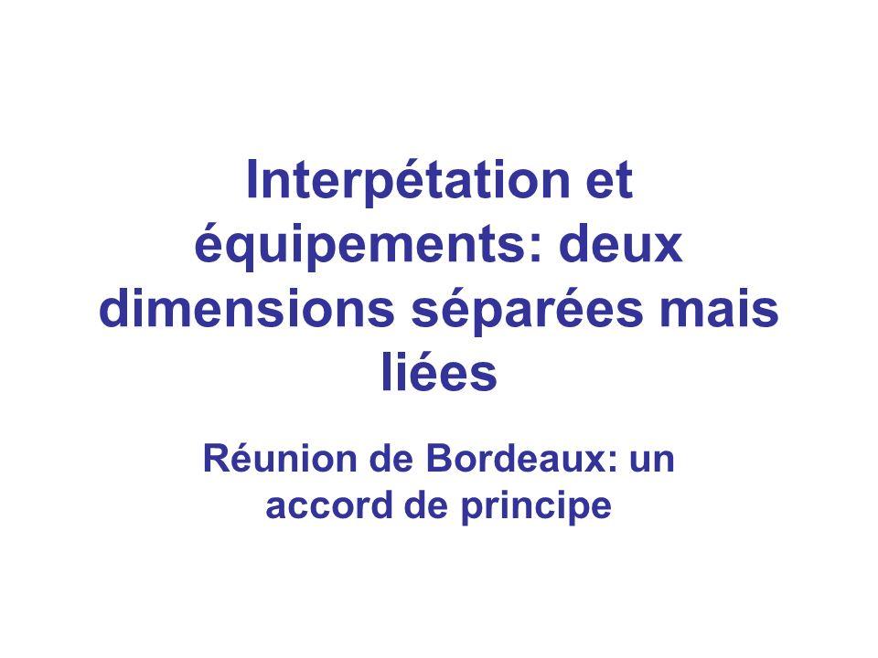 Interpétation et équipements: deux dimensions séparées mais liées Réunion de Bordeaux: un accord de principe