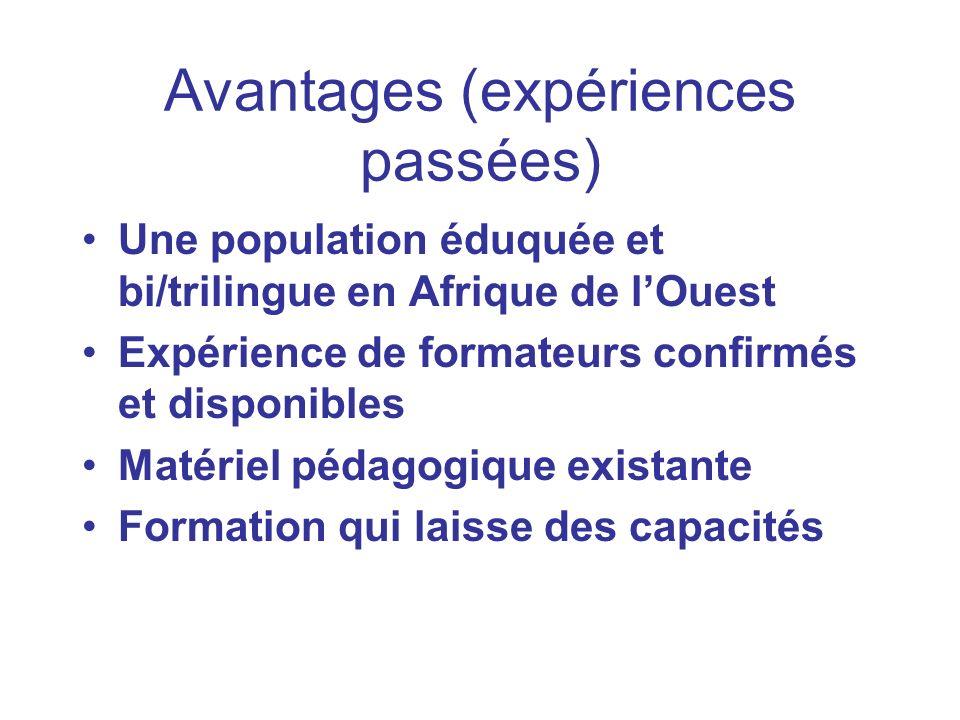 Avantages (expériences passées) Une population éduquée et bi/trilingue en Afrique de lOuest Expérience de formateurs confirmés et disponibles Matériel pédagogique existante Formation qui laisse des capacités