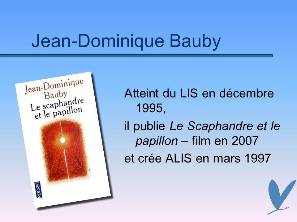 Atteint du LIS en décembre 1995, il publie Le Scaphandre et le papillon – film en 2007 et crée ALIS en mars 1997 Jean-Dominique Bauby
