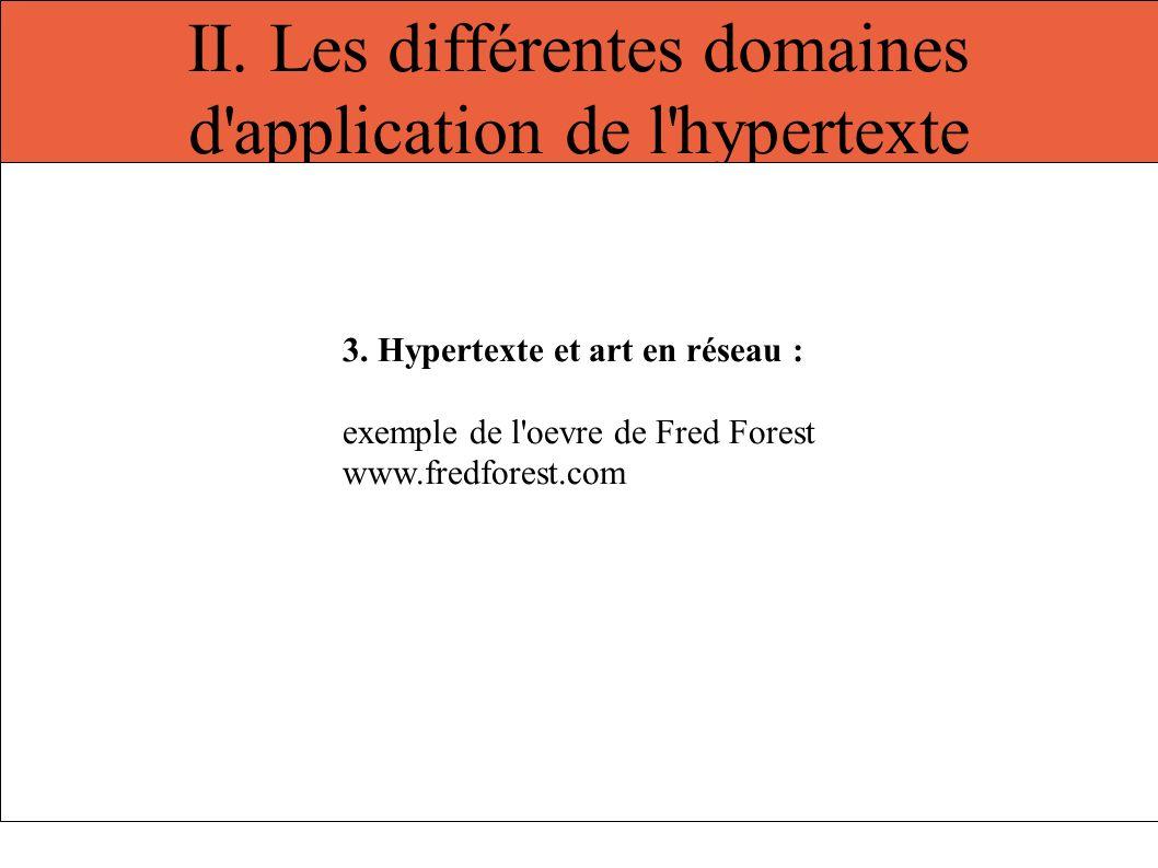 II. Les différentes domaines d'application de l'hypertexte 3. Hypertexte et art en réseau : exemple de l'oevre de Fred Forest www.fredforest.com