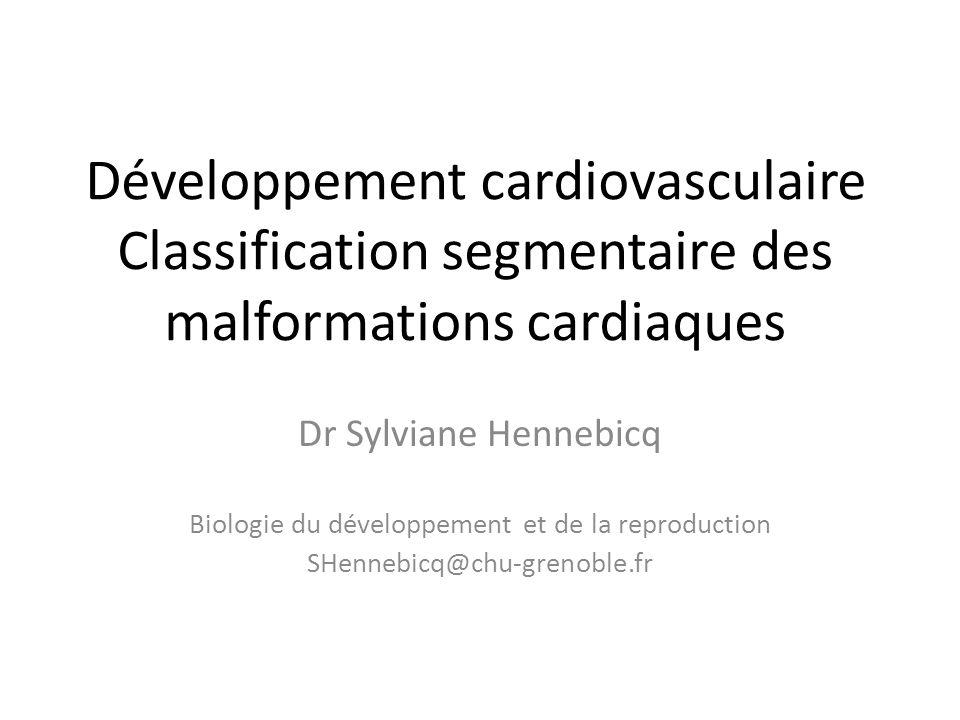 Développement cardiovasculaire Classification segmentaire des malformations cardiaques Dr Sylviane Hennebicq Biologie du développement et de la reproduction SHennebicq@chu-grenoble.fr