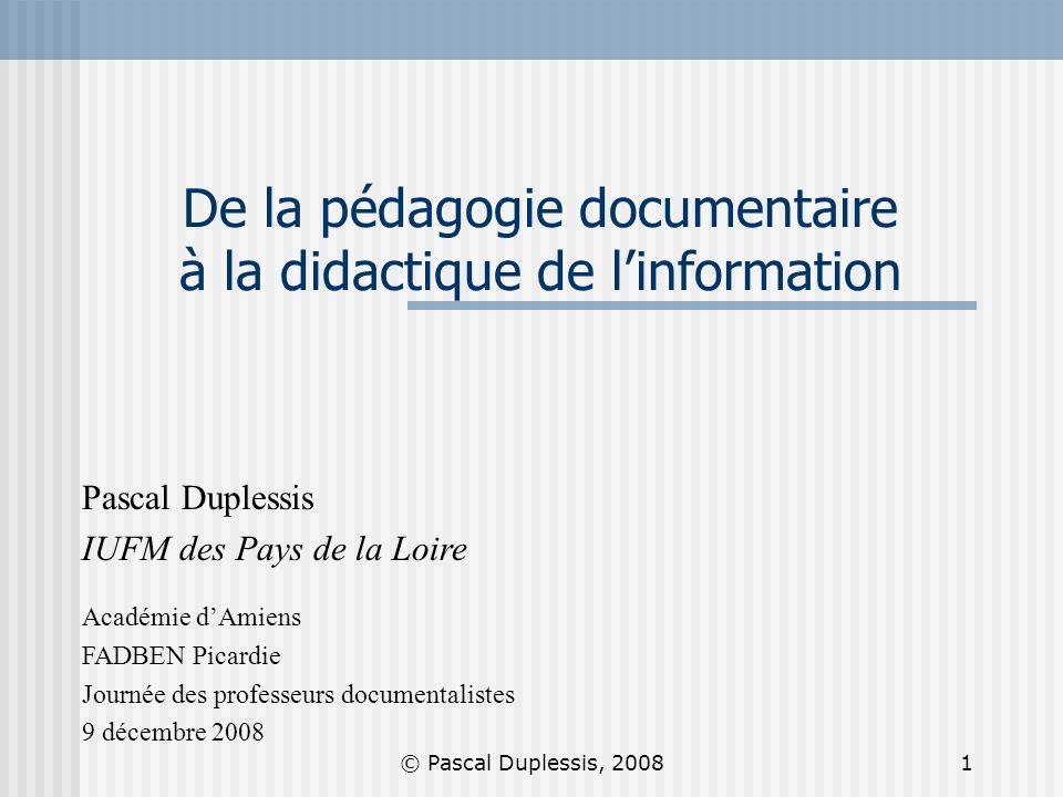 © Pascal Duplessis, 20081 Pascal Duplessis IUFM des Pays de la Loire Académie dAmiens FADBEN Picardie Journée des professeurs documentalistes 9 décemb