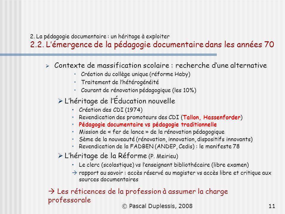 © Pascal Duplessis, 200811 2. La pédagogie documentaire : un héritage à exploiter 2.2. Lémergence de la pédagogie documentaire dans les années 70 Cont